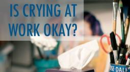 Đừng khóc nơi công sở!