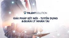 Đơn giản và tối ưu hoá mục tiêu nâng tầm thương hiệu tuyển dụng với Talent Solution
