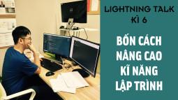 Lightning Talk Kì 6 – Bốn cách nâng cao kĩ năng lập trình