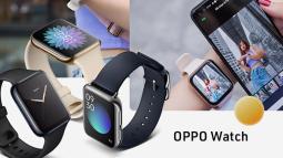 Đánh giá chi tiết OPPO Watch: từ chỗ không cần, không thích đến không thể thiếu