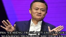 Phát ngôn khiến Jack Ma 'trả giá' bằng 35 tỷ USD